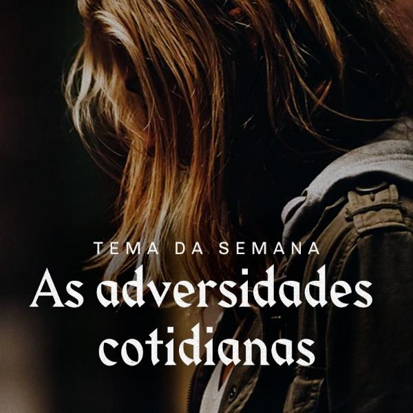 As adversidades cotidianas